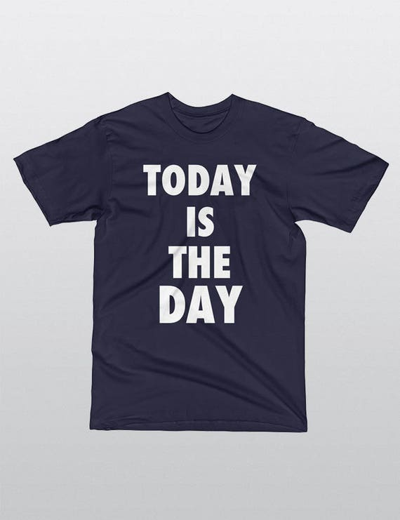 Today Is the Day | UNISEX 100% Cotton T-Shirt