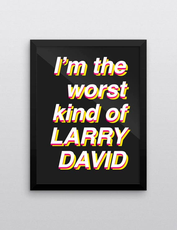 Im The Worst Kind Of Larry David | Wall Art | Poster