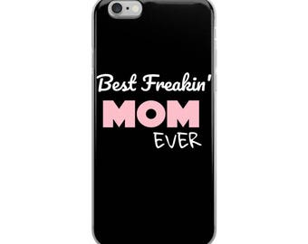 Best Freakin' Mom Ever iPhone Case - Iphone 7 case - Iphone 8 case - Iphone 7 plus case - Iphone 6 case - Iphone X case