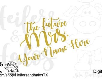 The future Mrs. svg cut file for cricut, silhouette, cameo, sure cuts a lot, great for t-shirts, yeti cups, and decals. Bridal SVG