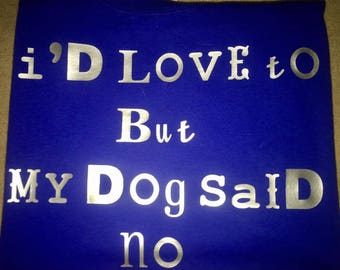 I'd love to but my dog said no