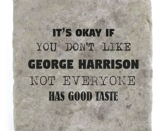 It's OK if you don't like George Harrison Marble Tile Coaster