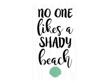 No one likes a shady beach SVG, Beach SVG, Summer SVG, Ocean svg, Summer Cut file design,Cutting File svg, Beach Babe, Diy shirt cute cut