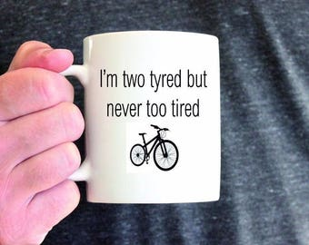 Personalised Ceramic Mug Gift 2 Two Tyred, Never too tired - Cycling - Any Name