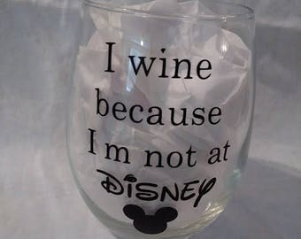 i wine because im not at disney
