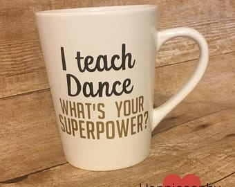 I Teach Dance, What's Your Superpower,  Dancer Mug, Dance Teacher Gift, Choreographer Gift, Mugs for Dancers, Dancer Gifts, Funny Dance Gift