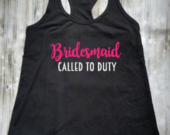 Bridesmaid Called to Duty Tank Top - Maid of Honor Called to Duty Tank Top - Bridal Party Clothing - Bridal Party Clothing - Bridesmaid Gift
