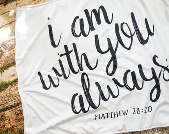 Bible Quote I Am With You Always BABY BLANKET 34x42inch (86x106cm), MINKY White with Black Print Scripture Blanket Options Available