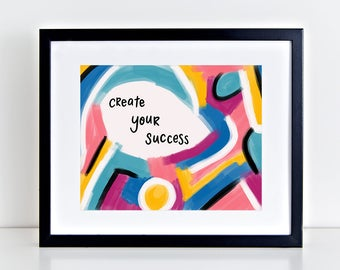 Create Your Success Digital Art Print, Instant Download, Abstract Art Print, Downloadable Art, Desk Art