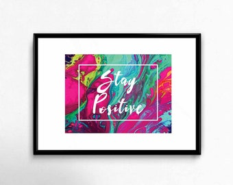 Stay Positive Quote Print,INSTANT DOWNLOAD, Home Decor, Quote Printable,Houswarming Gift, Wall Art, Printable Art,Inspirational quote print