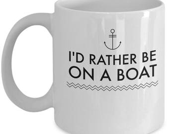 I'd Rather Be on a Boat - Boating Coffee Mug - Fishing Gift
