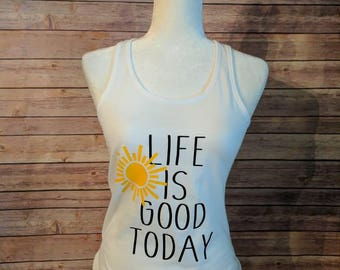 Life Is Good Today - Racerback Tank