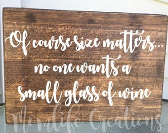 Of course size matters no one wants a small glass of wine / wood sign / wine sign / bar sign