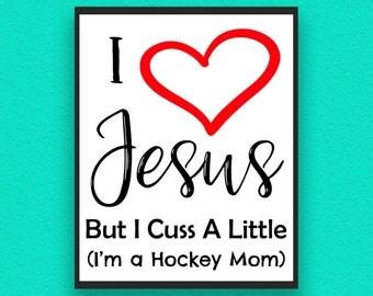 I Love Jesus But I Cuss A Little, Hockey Digital Print, Hockey Poster, Hockey Wall Decor, Hockey, Hockey Printable, Hockey Mom, Hockey Mom