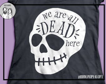 We are all dead here, clipart digital download svg, png, dxf, eps, Cricut silhouette printable, disney svg files, cameo