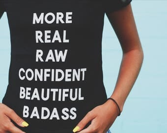 More Real Raw Confident Beautiful Badass Tee, Self-Love Tee, Feminist shirt, Free Shipping