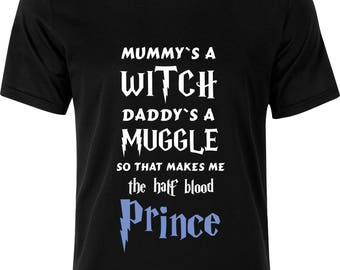 Mummys a witch daddys a muggle so that makes me the half blood prince Harry potter  100% cotton t shirt
