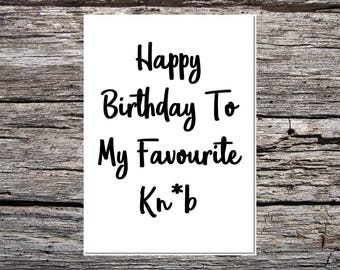 funny handmade card for anyone - obscene/rude/swearwords - happy birthday to my favourite knob
