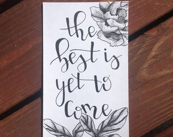 The Best is Yet to Come - Hand Lettered Sign