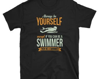 Swimmer Shirt Swimmer Gift Always Be Yourself