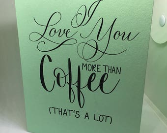 I Love You More than Coffee, Greeting Card,  Envelope Addressing, Modern Calligraphy, Stationery, Blank Card, Print, Love Card