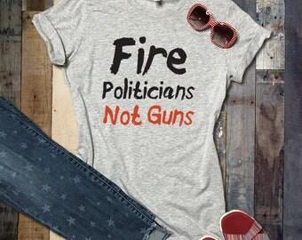 Fire Politicians Not Guns Gun Control Political T-shirt