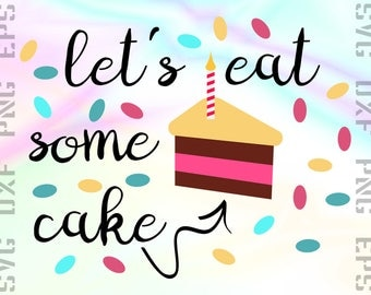 Let's Eat Some Cake SVG Saying, Cut File for Cricut or Silhouette and other Cutting Machines, Svg, Dxf, Png, Eps Clipart Files