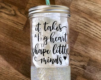 Glitter Dipped Mason Jar - It takes a Big Heart to Teach