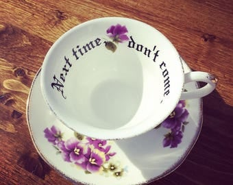 Next time, dont come. Vulgar tea cup with coordinating Psycho saucer