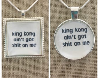 Denzel Washington-king king ain't got shit on me.King kong ain't got shit on me pendant.Training day quote pendant