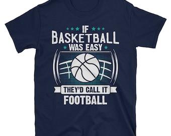 If Basketball Was Easy They'd Call It Football T-Shirt, Funny Basketball Shirt, Basketball Lover Gift, Basketball TShirt