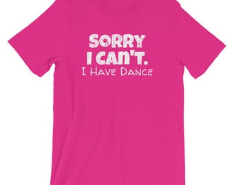Funny Excuses Shirt / Dance Shirt / Dance TShirt / Sorry I Can't I Have Dance / Dancing Shirt / Jazz Dance / Ballet / Hip Hop Dance