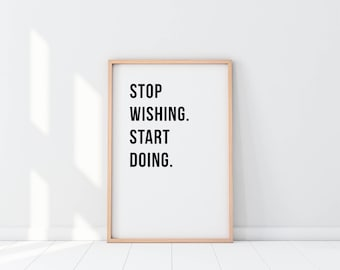 Minimalist home quote print. Stop wishing. Start doing. Wall decor art. Inspirational quote.