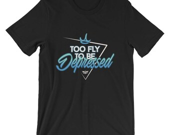 Too fly to be depressed T-Shirt