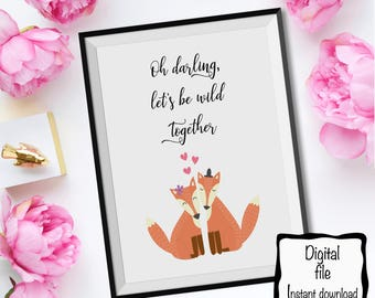 Valentine's day Gift. Fox let's be wild together. 8x10 and 5x7  Printable Wall art.Instant Download.Gift. Home Decor. Love quote.