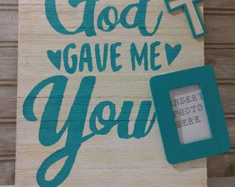 Wood sign, home decor, God gave me you, photo frame