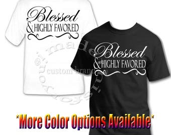 BLESSED & HIGHLY FAVORED Brand New Tee T-shirt 100% Cotton Gift Idea or For Yourself!
