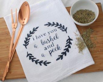 """Tea Towel-""""I Love You A Bushel And A Peck"""""""
