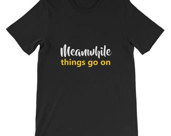 Meanwhile things go on Short-Sleeve Unisex T-Shirt