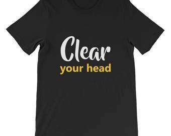 Clear your head Short-Sleeve Unisex T-Shirt