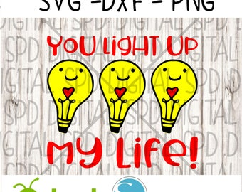 Light up my life svg, Valentine's Day svg, Love svg, DXF, PNG, SVG files for Cameo and Cricut