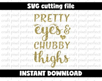 Pretty Eyes And Chubby Tights Svg, Newborn Svg, Baby Svg Cutting File, Baby Girl Svg, Toddler Svg File, Svg Cutting File, Cute Baby Sayings