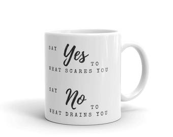 "Say Yes to What Scares You, Say No to What Drains You"" Encouragement Mug - made in the USA"