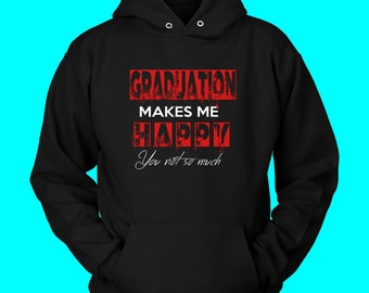 Graduation Makes Me Happy Hoodie - Class Of 2018 Slogans