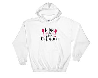 Wine Is my Valentine Hooded Sweatshirt