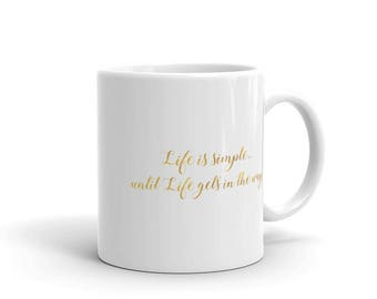 Life is simple...Mug