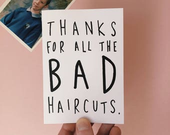 Mothers Day Card - Thanks for all the bad haircuts.