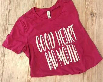 Good Heart Bad Mouth woman's tshirt