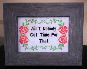 Ain't Nobody Got Time for That Finished Cross Stitch Framed 5x7