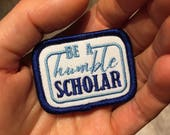 Be A Humble Scholar patch